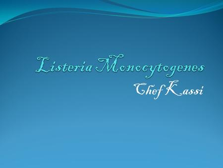 Chef Kassi. What is it? Listeria Monocytogenes is a serious infection with high hospitalization rates.