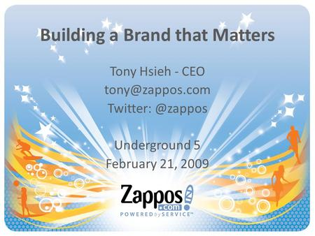 Building a Brand that Matters Tony Hsieh - CEO Underground 5 February 21, 2009.
