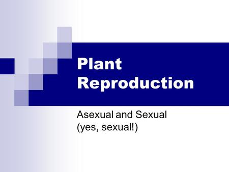 Plant Reproduction Asexual and Sexual (yes, sexual!)