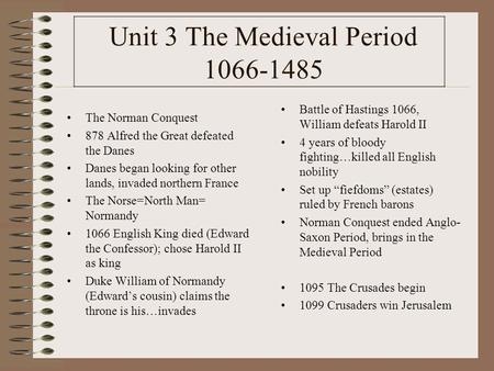 Unit 3 The Medieval Period 1066-1485 The Norman Conquest 878 Alfred the Great defeated the Danes Danes began looking for other lands, invaded northern.