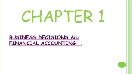 CHAPTER 1 BUSINESS DECISIONS BUSINESS DECISIONS And FINANCIAL ACCOUNTING..