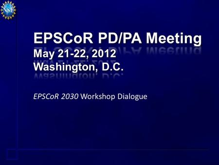 EPSCoR 2030 Workshop Dialogue. EPSCoR 2030 Workshop Thanks to P. Hill, A. Echols, all participants NSF is currently reviewing the report Constructive.