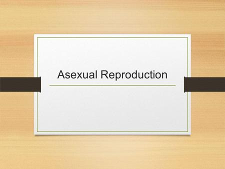 Asexual Reproduction. Order of the day! Asexual Reproduction Mitosis Quiz! Presentation on cancer Individual work time Microscope booklet?
