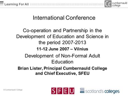 Learning For All © Cumbernauld College International Conference Co-operation and Partnership in the Development of Education and Science in the period.