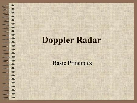 "Doppler Radar Basic Principles. 4. Some exotica: a feel for a thing called ""spectrum width"" Objectives 1.Basic understanding of how to derive a wind field."