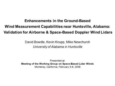 Enhancements in the Ground-Based Wind Measurement Capabilities near Huntsville, Alabama: Validation for Airborne & Space-Based Doppler Wind Lidars David.