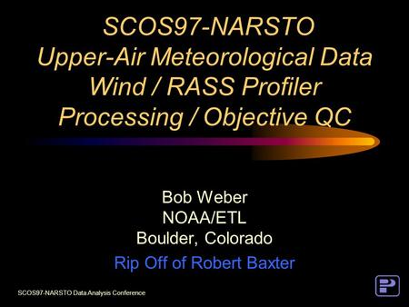 SCOS97-NARSTO Data Analysis Conference SCOS97-NARSTO Upper-Air Meteorological Data Wind / RASS Profiler Processing / Objective QC Bob Weber NOAA/ETL Boulder,