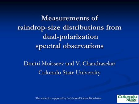 Measurements of raindrop-size distributions from dual-polarization spectral observations Dmitri Moisseev and V. Chandrasekar Colorado State University.