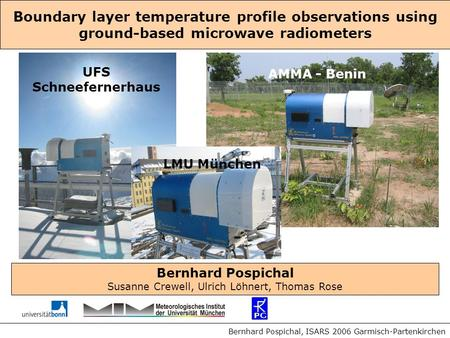 Boundary layer temperature profile observations using ground-based microwave radiometers Bernhard Pospichal, ISARS 2006 Garmisch-Partenkirchen AMMA - Benin.