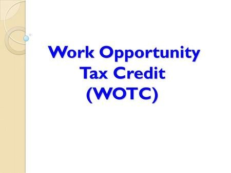 Work Opportunity Tax Credit (WOTC) Work Opportunity Tax Credit (WOTC)