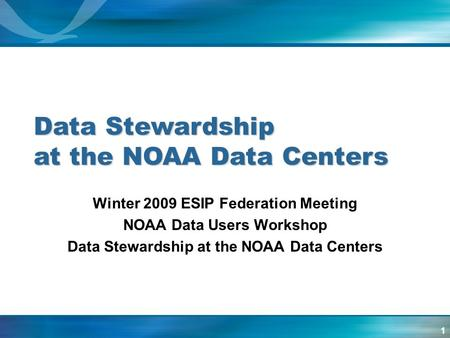 1 Winter 2009 ESIP Federation Meeting NOAA Data Users Workshop Data Stewardship at the NOAA Data Centers Data Stewardship at the NOAA Data Centers.