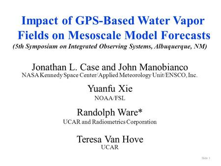Slide 1 Impact of GPS-Based Water Vapor Fields on Mesoscale Model Forecasts (5th Symposium on Integrated Observing Systems, Albuquerque, NM) Jonathan L.