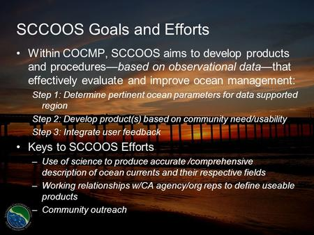 SCCOOS Goals and Efforts Within COCMP, SCCOOS aims to develop products and procedures—based on observational data—that effectively evaluate and improve.