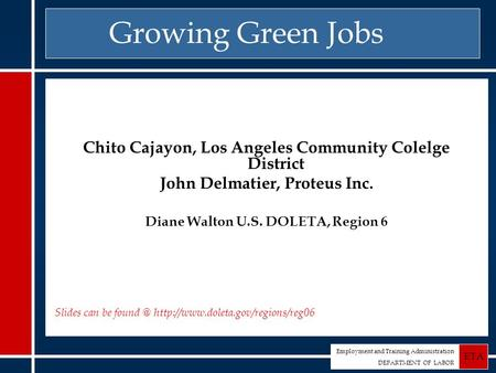 Employment and Training Administration DEPARTMENT OF LABOR ETA Growing Green Jobs Chito Cajayon, Los Angeles Community Colelge District John Delmatier,