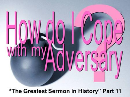 """The Greatest Sermon in History"" Part 11. The Farewell to Arms Principle Principles for Responding to your Adversary."