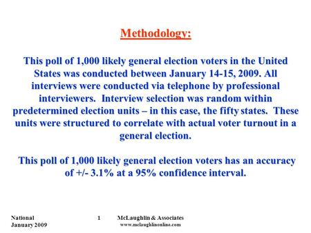 National January 2009 McLaughlin & Associates www.mclaughlinonline.com 1 Methodology: This poll of 1,000 likely general election voters in the United States.