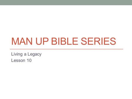 MAN UP BIBLE SERIES Living a Legacy Lesson 10. The Real World In this Bible study we will look at a biblical event in which someone has to care. America.