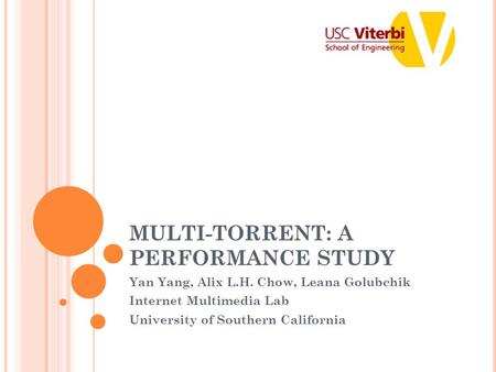 MULTI-TORRENT: A PERFORMANCE STUDY Yan Yang, Alix L.H. Chow, Leana Golubchik Internet Multimedia Lab University of Southern California.