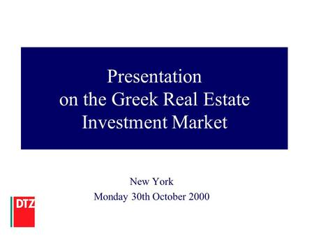 Presentation on the Greek Real Estate Investment Market New York Monday 30th October 2000.