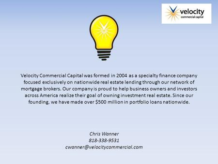 Velocity Commercial Capital was formed in 2004 as a specialty finance company focused exclusively on nationwide real estate lending through our network.