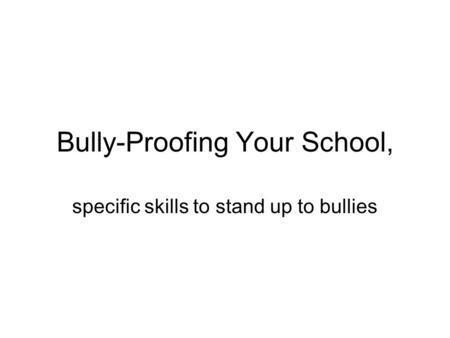 Bully-Proofing Your School, specific skills to stand up to bullies.
