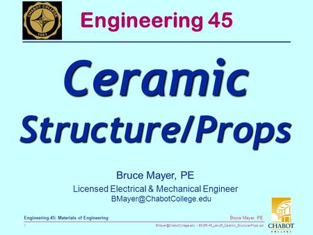 ENGR-45_Lec-26_Ceramic_Structure-Props.ppt 1 Bruce Mayer, PE Engineering-45: Materials of Engineering Bruce Mayer, PE Licensed.