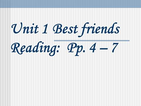 Unit 1Best friends Reading: Pp. 4 – 7. Something about Betty: I want to ______ ______ ______ (告诉你关于 …… 的事) my best friend Betty. She is ______ ______.