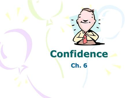 Confidence Ch. 6. What is Stage Fright? Most people experience stage fright; public speaking is #1 fear of people Stage Fright: the nervousness felt when.