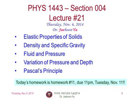 Thursday, Nov. 6, 2014PHYS 1443-004, Fall 2014 Dr. Jaehoon Yu 1 PHYS 1443 – Section 004 Lecture #21 Thursday, Nov. 6, 2014 Dr. Jaehoon Yu Elastic Properties.