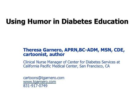 Theresa Garnero, APRN,BC-ADM, MSN, CDE, cartoonist, author Clinical Nurse Manager of Center for Diabetes Services at California Pacific Medical Center,