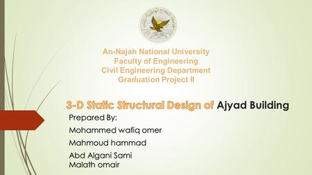 Prepared By: Mohammed wafiq omer Mahmoud hammad Abd Algani Sami Malath omair An-Najah National University Faculty of Engineering Civil Engineering Department.
