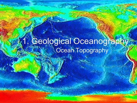 1. Geological Oceanography Ocean Topography. Two Sad Jokes Q: Why don't aliens eat clowns. A: Because they taste funny. Two snowmen are standing in a.