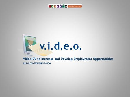 V.I.D.E.O. Video-CV to Increase and Develop Employment Opportunities COURSEWARE FOR MANAGER, OPERATOR AND TECHNICIANS. Draft structure 2nd Transnational.