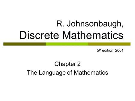 R. Johnsonbaugh, Discrete Mathematics 5 th edition, 2001 Chapter 2 The Language of Mathematics.