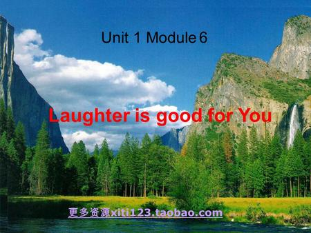 Unit 1 Module 6 Laughter is good for You 更多资源 xiti123.taobao.com.