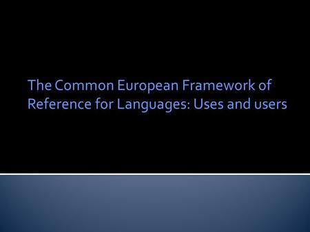 The Common European Framework of Reference for Languages: Uses and users.