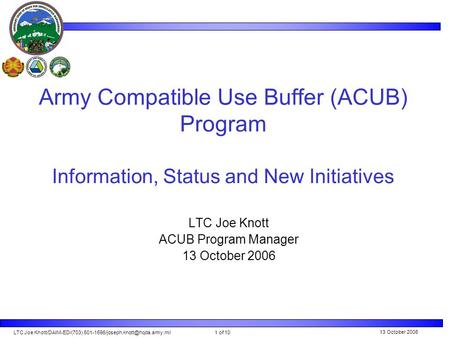 LTC Joe Knott/DAIM-ED/(703) Army Compatible Use Buffer (ACUB) Program 1 of 10 13 October 2006 Army Compatible Use Buffer.