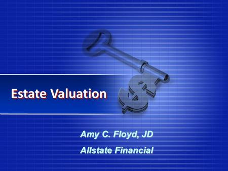 Estate Valuation Amy C. Floyd, JD Allstate Financial.