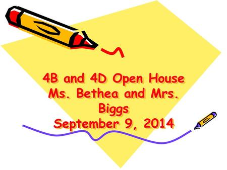 4B and 4D Open House Ms. Bethea and Mrs. Biggs September 9, 2014.