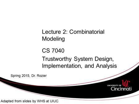Lecture 2: Combinatorial Modeling CS 7040 Trustworthy System Design, Implementation, and Analysis Spring 2015, Dr. Rozier Adapted from slides by WHS at.