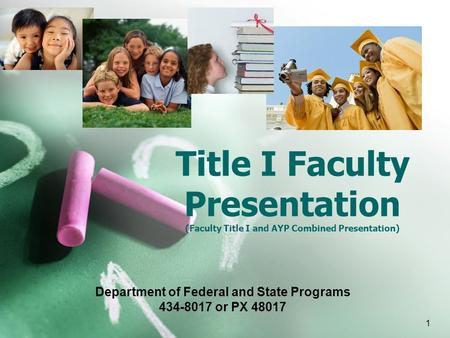 Title I Faculty Presentation (Faculty Title I and AYP Combined Presentation) 1 Department of Federal and State Programs 434-8017 or PX 48017.