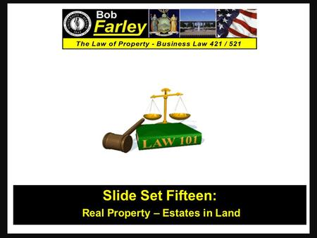 Slide Set Fifteen: Real Property – Estates in Land