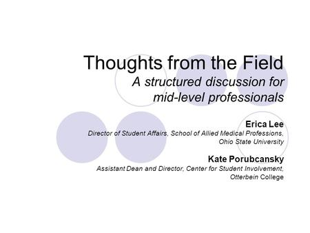 Thoughts from the Field A structured discussion for mid-level professionals Erica Lee Director of Student Affairs, School of Allied Medical Professions,