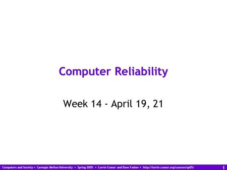 Computers and Society Carnegie Mellon University Spring 2005 Lorrie Cranor and Dave Farber  1 Computer Reliability.