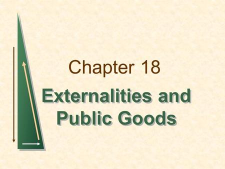 Chapter 18 Externalities and Public Goods. Chapter 18Slide 2 Topics to be Discussed Externalities Ways of Correcting Market Failure Externalities and.
