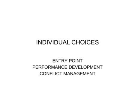 INDIVIDUAL CHOICES ENTRY POINT PERFORMANCE DEVELOPMENT CONFLICT MANAGEMENT.