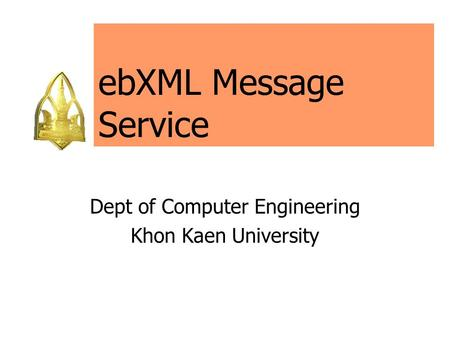 EbXML Message Service Dept of Computer Engineering Khon Kaen University.