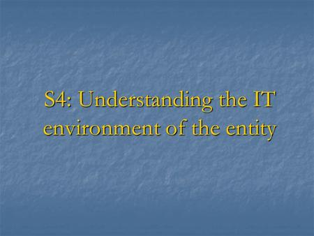 S4: Understanding the IT environment of the entity.