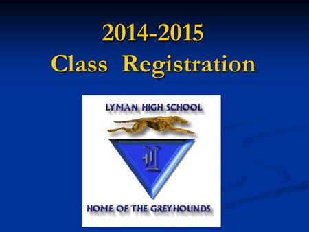 2014-2015 Class Registration. Lyman Guidance Department Mary Adessa A-L Mary Adessa A-L Michele Bello M-Z Michele Bello M-Z Judy Lee ESE/ESOL/Gifted Judy.