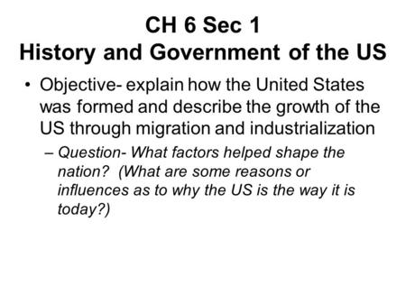 CH 6 Sec 1 History and Government of the US
